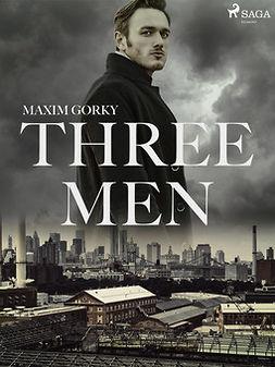 Gorky, Maxim - Three Men, ebook