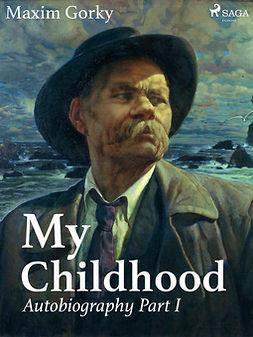 Gorky, Maxim - My Childhood, Autobiography Part I, ebook