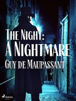 Maupassant, Guy de - The Night: A Nightmare, e-kirja