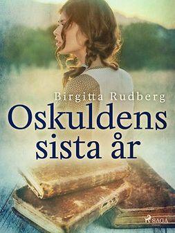 Rudberg, Birgitta - Oskuldens sista år, ebook