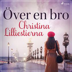 Lilliestierna, Christina - Över en bro, audiobook
