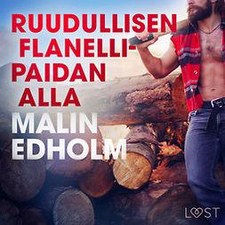 Edholm, Malin - Ruudullisen flanellipaidan alla - eroottinen novelli, äänikirja