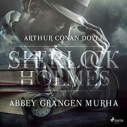 Doyle, Arthur Conan - Abbey Grangen murha, äänikirja