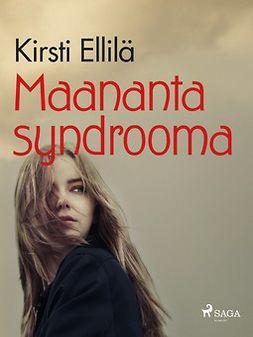 Ellilä, Kirsti - Maanantaisyndrooma, ebook