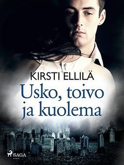 Ellilä, Kirsti - Usko, toivo ja kuolema, e-bok