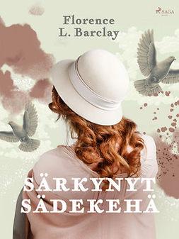 Barclay, Florence L. - Särkynyt sädekehä, e-kirja