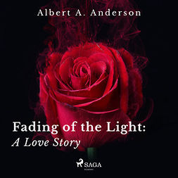 Anderson, Albert A. - Fading of the Light: A Love Story, audiobook