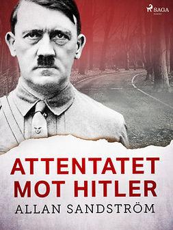 Sandström, Allan - Attentatet mot Hitler, ebook