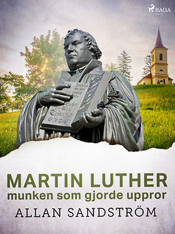 Sandström, Allan - Martin Luther, munken som gjorde uppror, ebook