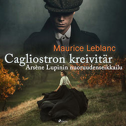 Leblanc, Maurice - Cagliostron kreivitär - Arsène Lupinin nuoruudenseikkailu, äänikirja