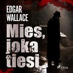 Wallace, Edgar - Mies, joka tiesi, audiobook