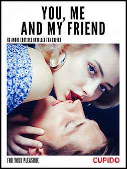 - You, Me and my Friend - and other erotic short stories, ebook
