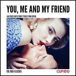 Able, Julie - You, Me and my Friend - and other erotic short stories from Cupido, audiobook