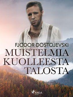 Dostojevski, Fjodor - Muistelmia kuolleesta talosta, e-kirja