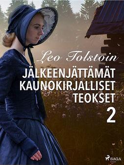 Tolstoi, Leo - Leo Tolstoin jälkeenjättämät kaunokirjalliset teokset 2, e-kirja
