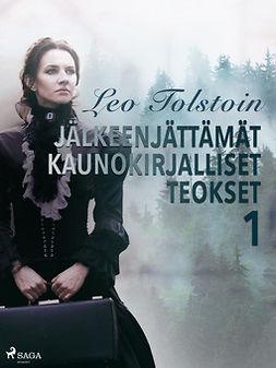 Tolstoi, Leo - Leo Tolstoin jälkeenjättämät kaunokirjalliset teokset 1, e-kirja