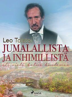 Tolstoi, Leo - Jumalallista ja inhimillistä eli vielä kolme kuolemaa, ebook