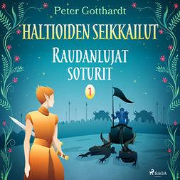 Gotthardt, Peter - Haltioiden seikkailut 1 - Raudanlujat soturit, audiobook