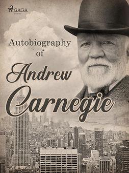 Carnegie, Andrew - Autobiography of Andrew Carnegie, ebook