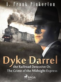 Pinkerton, A. Frank. - Dyke Darrel the Railroad Detective Or, The Crime of the Midnight Express, ebook