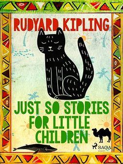 Kipling, Rudyard - Just So Stories for Little Children, ebook
