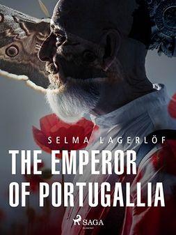 Lagerlöf, Selma - The Emperor of Portugallia, e-kirja