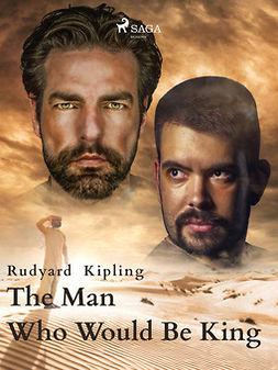 Kipling, Rudyard - The Man Who Would Be King, ebook