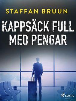 Bruun, Staffan - Kappsäck full med pengar, ebook