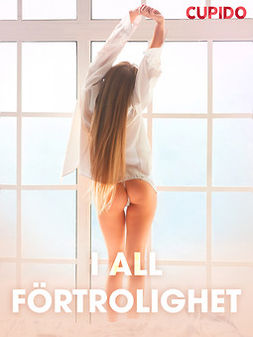 - I all förtrolighet - erotiska noveller, e-bok