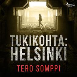 Somppi, Tero - Tukikohta: Helsinki, äänikirja