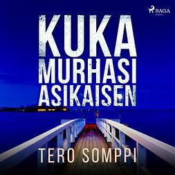 Somppi, Tero - Kuka murhasi Asikaisen, äänikirja