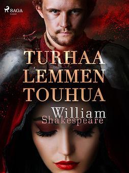 Shakespeare, William - Turhaa lemmen touhua, e-kirja