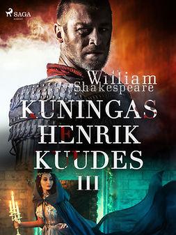 Shakespeare, William - Kuningas Henrik Kuudes III, ebook
