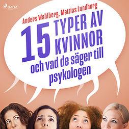 Wahlberg, Anders - 15 typer av kvinnor - och vad de säger till psykologen, audiobook