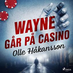 Håkansson, Olle - Wayne går på casino, audiobook