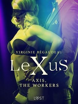 Bégaudeau, Virginie - LeXuS : Axis, the Workers - Erotic dystopia, e-kirja