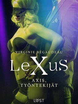 Bégaudeau, Virginie - LeXuS: Axis, Työntekijät - Eroottinen dystopia, e-kirja