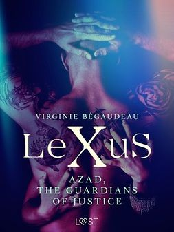 Bégaudeau, Virginie - LeXuS : Azad, the Guardians of Justice - Erotic dystopia, e-kirja