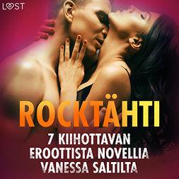 Salt, Vanessa - Rocktähti: 7 kiihottavan eroottista novellia Vanessa Saltilta, äänikirja