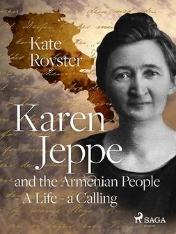 Royster, Kate - Karen Jeppe and the Armenian People - A Life - a Calling, ebook