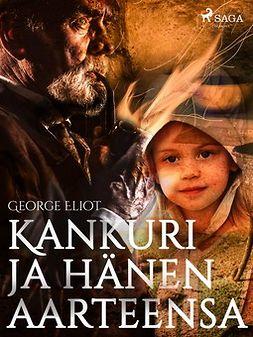 Eliot, George - Kankuri ja hänen aarteensa, ebook