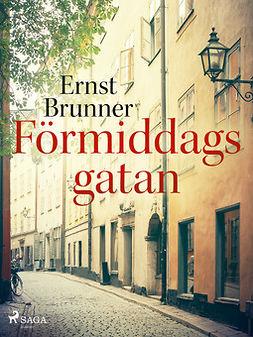 Brunner, Ernst - Förmiddagsgatan, ebook