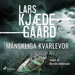 Kjædegaard, Lars - Mänskliga kvarlevor, audiobook