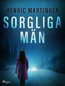 Martinger, Henric - Sorgliga män, ebook