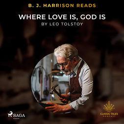 Tolstoy, Leo - B. J. Harrison Reads Where Love Is, God Is, äänikirja