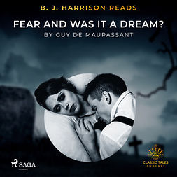 Maupassant, Guy de - B. J. Harrison Reads Fear and Was It A Dream?, äänikirja