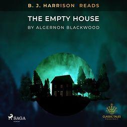 Blackwood, Algernon - B. J. Harrison Reads The Empty House, äänikirja