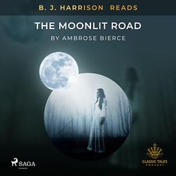 Bierce, Ambrose - B. J. Harrison Reads The Moonlit Road, audiobook