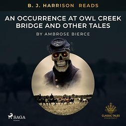 Bierce, Ambrose - B. J. Harrison Reads An Occurrence at Owl Creek Bridge and Other Tales, audiobook