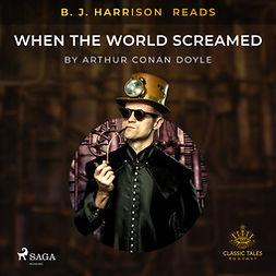 Doyle, Arthur Conan - B. J. Harrison Reads When the World Screamed, audiobook